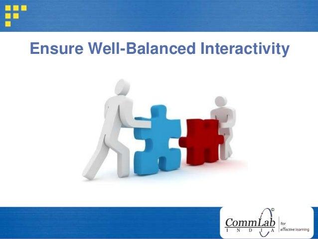 Ensure Well-Balanced Interactivity