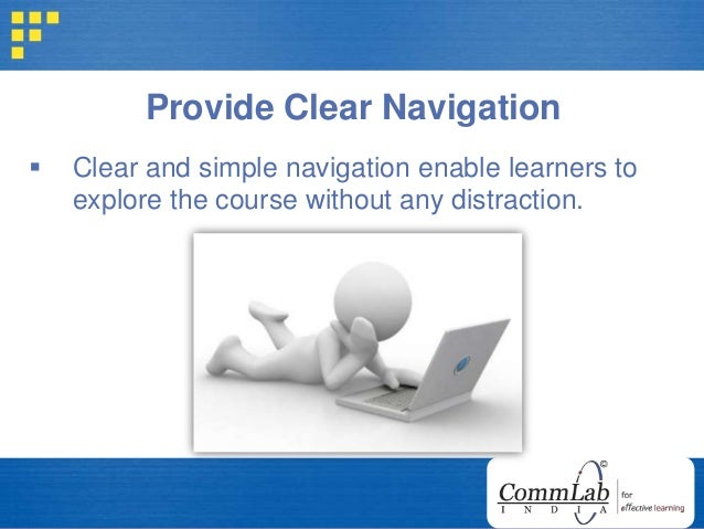 Provide Clear Navigation  Clear and simple navigation enable learners to explore the course without any distraction.