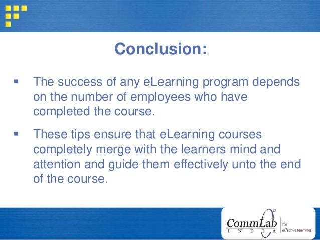 Conclusion:  The success of any eLearning program depends on the number of employees who have completed the course.  The...