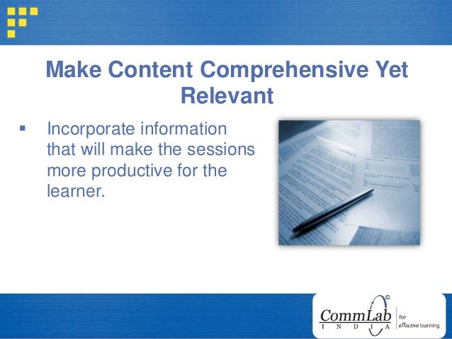 Make Content Comprehensive Yet Relevant  Incorporate information that will make the sessions more productive for the lear...
