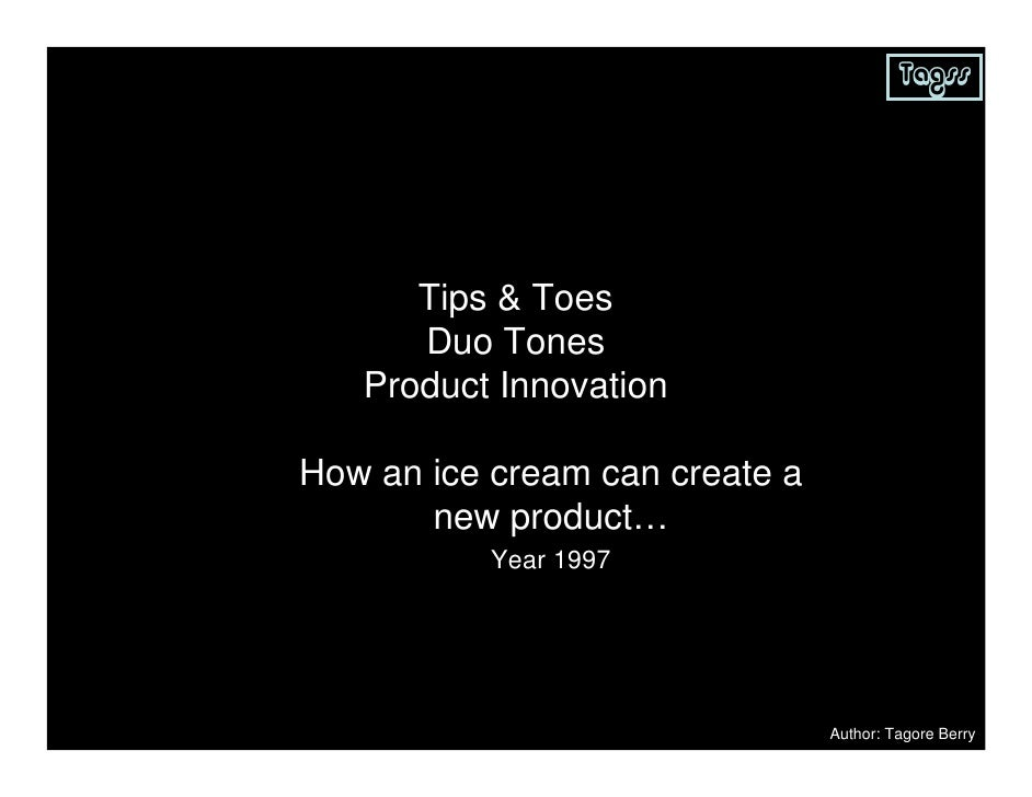 Tagss           Tips & Toes       Duo Tones    Product Innovation  How an ice cream can create a        new product…      ...