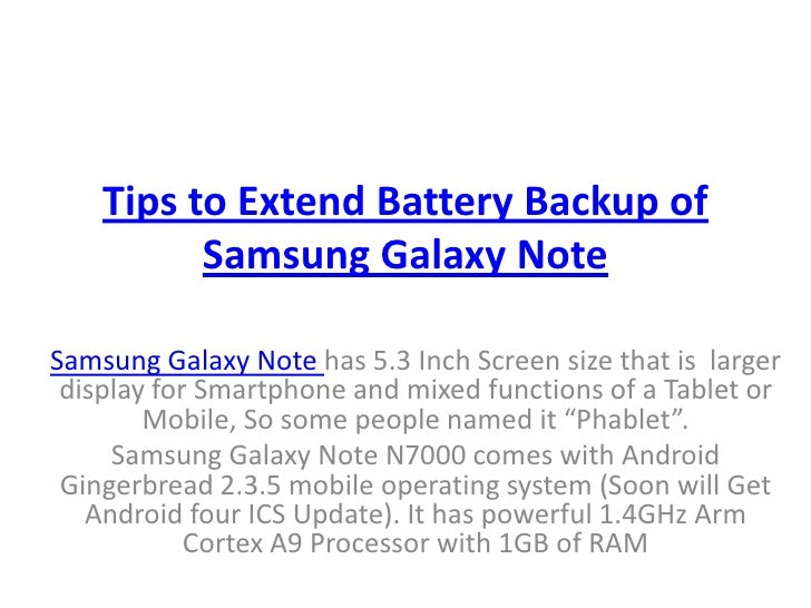 Tips to Extend Battery Backup of          Samsung Galaxy NoteSamsung Galaxy Note has 5.3 Inch Screen size that is larger d...