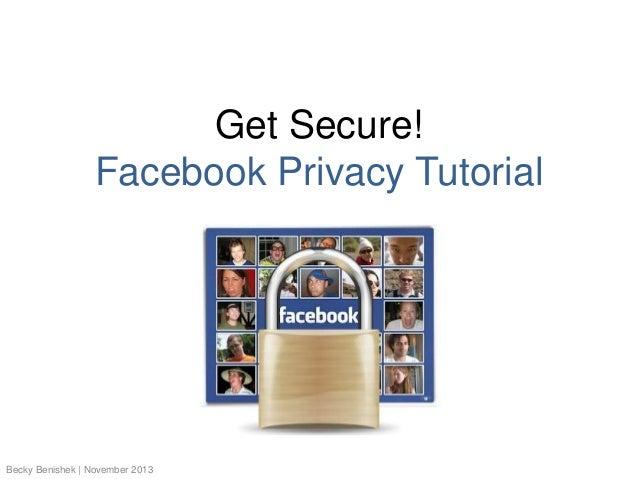 Get Secure! Facebook Privacy Tutorial  Becky Benishek | November 2013