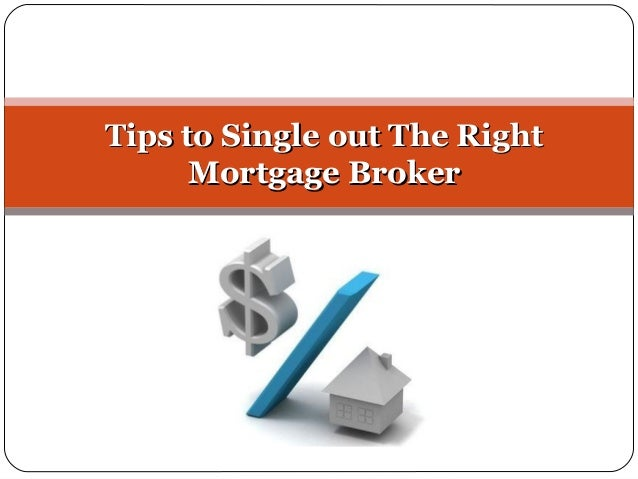Tips to Single out The RightTips to Single out The Right Mortgage BrokerMortgage Broker