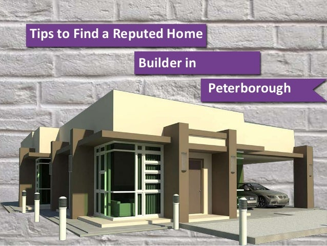 Tips to find a reputed home builder in peterborough for Find a home builder