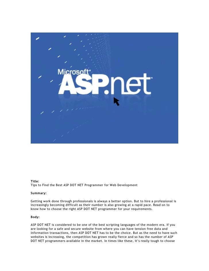 Title: Tips to Find the Best ASP DOT NET Programmer for Web Development  Summary:  Getting work done through professionals...