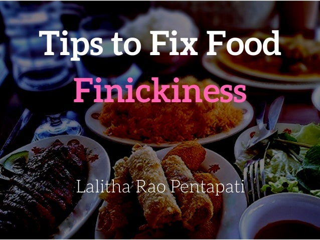 Tips to Fix Food Finickiness Lalitha Rao Pentapati