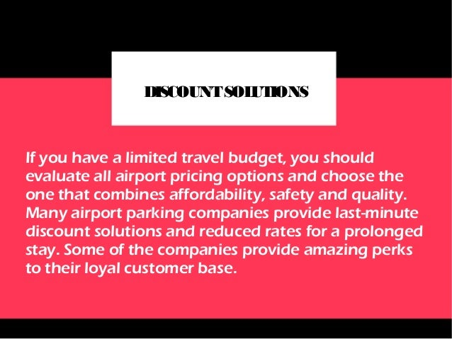 CUSTOMERSERVICE Evaluate forums and web pages to find everything about the airport parking you have chosen and the level o...