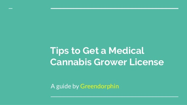 Tips to Get a Medical Cannabis Grower License A guide by Greendorphin