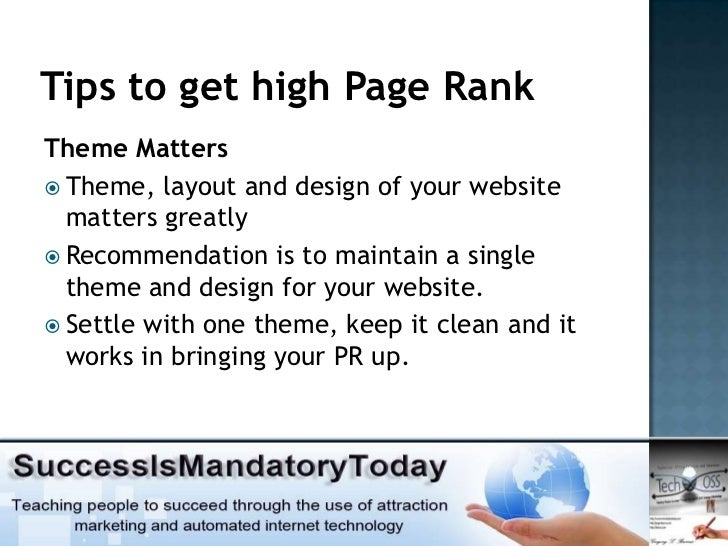 Tips to get high Page RankTheme Matters Theme, layout and design of your website  matters greatly Recommendation is to m...