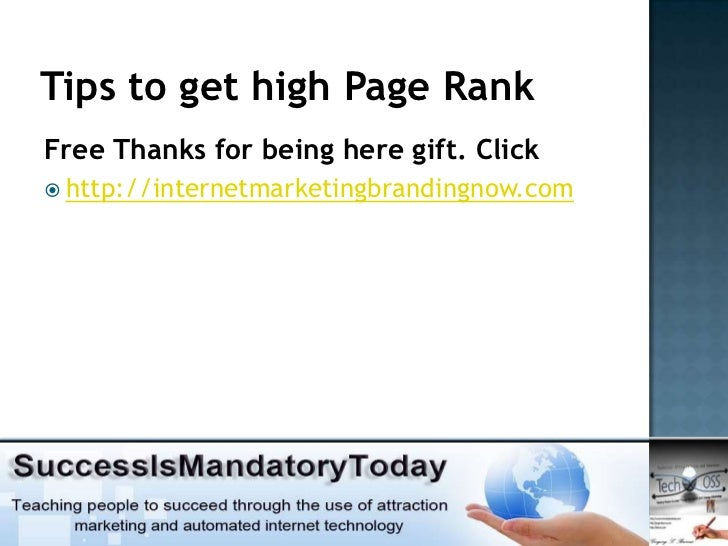 Tips to get high Page RankFree Thanks for being here gift. Click http://internetmarketingbrandingnow.com