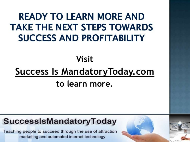 VisitSuccess Is MandatoryToday.com        to learn more.