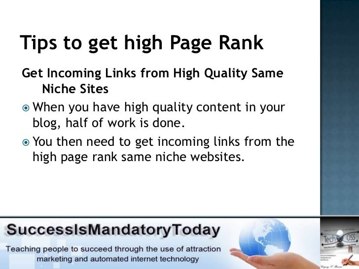 Tips to get high Page RankGet Incoming Links from High Quality Same    Niche Sites When you have high quality content in ...