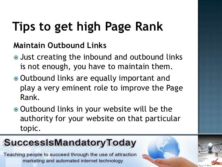 Tips to get high Page RankMaintain Outbound Links Just creating the inbound and outbound links  is not enough, you have t...