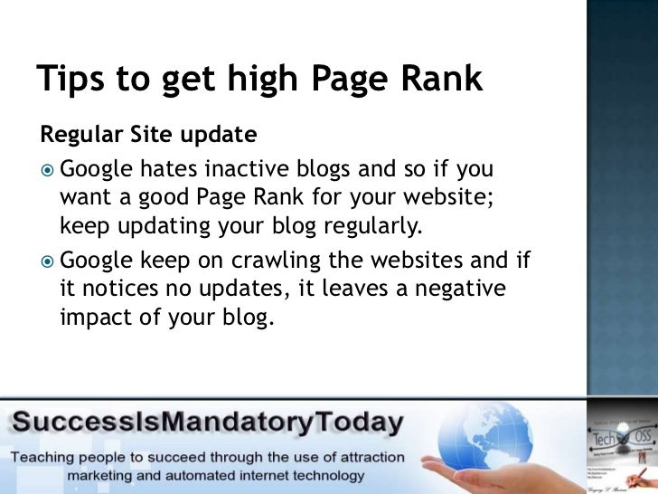 Tips to get high Page RankRegular Site update Google hates inactive blogs and so if you  want a good Page Rank for your w...