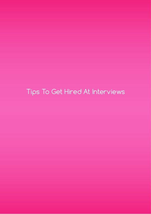 Tips To Get Hired At Interviews