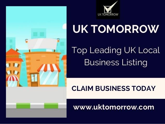 UK TOMORROW Top Leading UK Local Business Listing www.uktomorrow.com CLAIM�BUSINESS TODAY