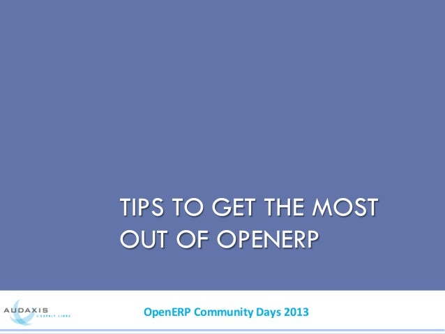 TIPS TO GET THE MOST OUT OF OPENERP OpenERP  Community  Days  2013