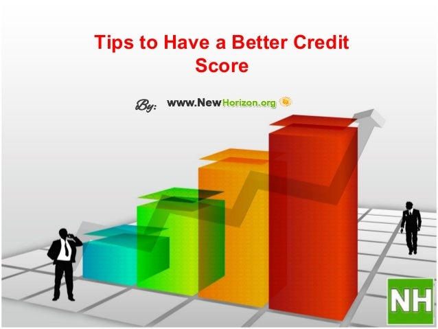 Tips to Have a Better Credit  Score  By: