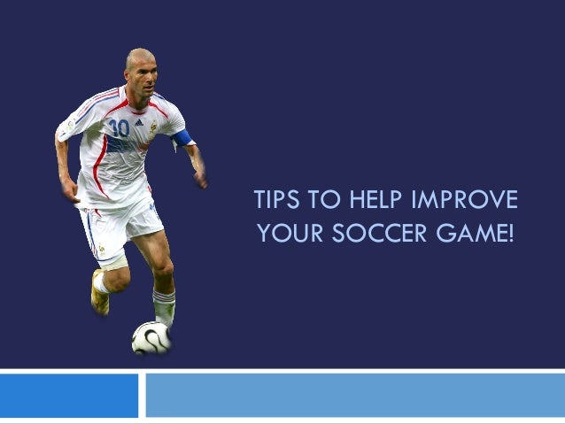 TIPS TO HELP IMPROVEYOUR SOCCER GAME!