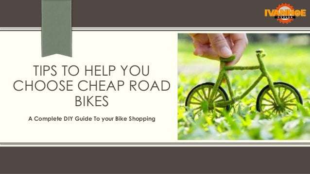 TIPS TO HELP YOU CHOOSE CHEAP ROAD BIKES A Complete DIY Guide To your Bike Shopping