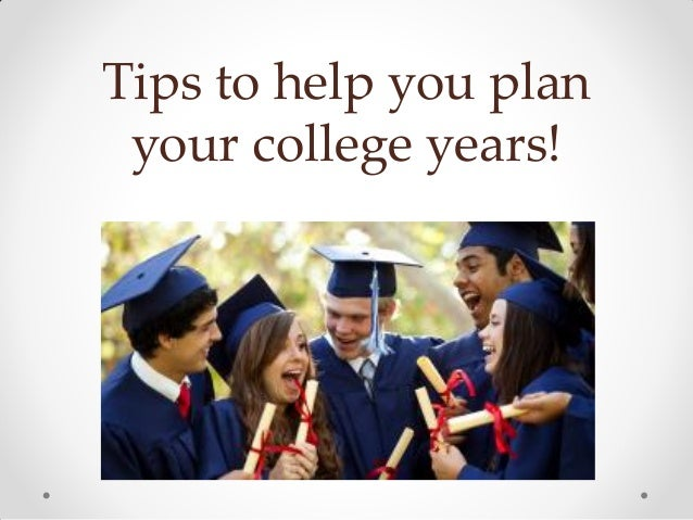 Tips to help you plan your college years!