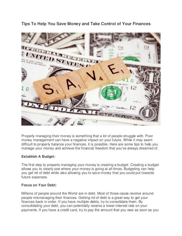 Tips To Help You Save Money and Take Control of Your Finances Properly managing their money is something that a lot of peo...