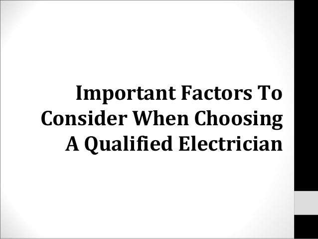 Important Factors ToConsider When ChoosingA Qualified Electrician