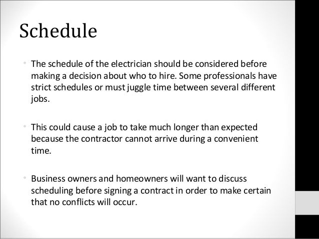 Schedule• The schedule of the electrician should be considered beforemaking a decision about who to hire. Some professiona...