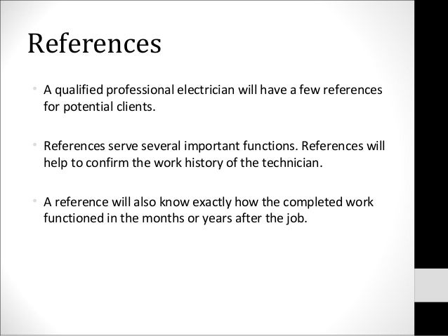 References• A qualified professional electrician will have a few referencesfor potential clients.• References serve severa...