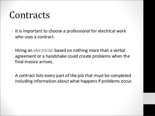 Contracts• It is important to choose a professional for electrical workwho uses a contract.• Hiring an electrician based o...