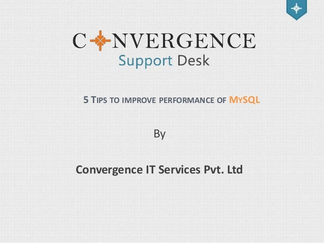 5 TIPS TO IMPROVE PERFORMANCE OF MYSQL  By Convergence IT Services Pvt. Ltd