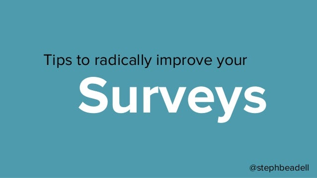 Tips to radically improve your Surveys @stephbeadell