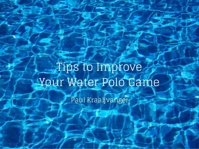 Tips to Improve Your Water Polo Game Paul Kraaijvanger