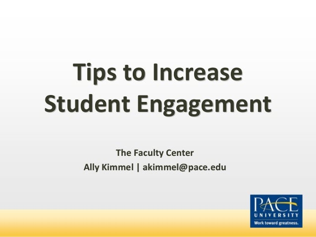 Tips to Increase Student Engagement The Faculty Center Ally Kimmel | akimmel@pace.edu
