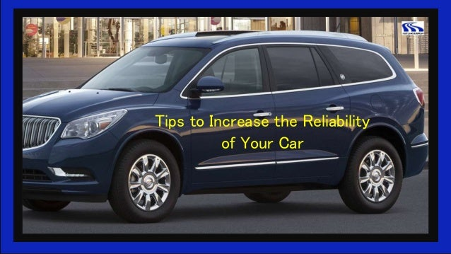 Tips to Increase the Reliability of Your Car