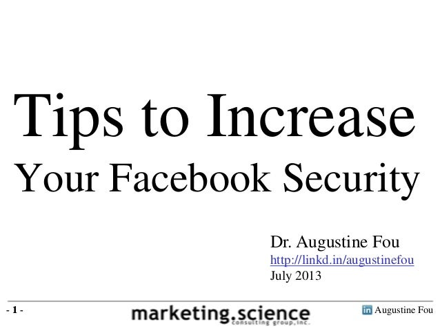 Augustine Fou- 1 - Tips to Increase Your Facebook Security - 1 - Dr. Augustine Fou http://linkd.in/augustinefou July 2013