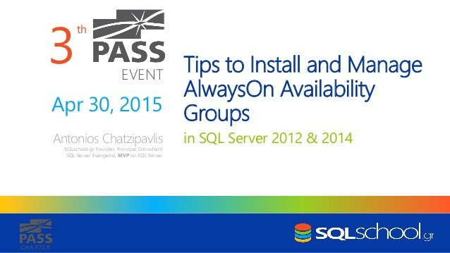 th EVENT CHAPTER Tips to Install and Manage AlwaysOn Availability Groups in SQL Server 2012 & 2014Antonios Chatzipavlis SQ...
