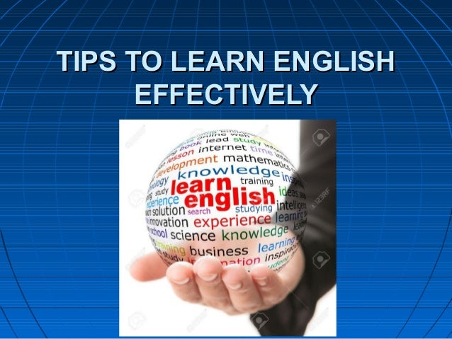 TIPS TO LEARN ENGLISHTIPS TO LEARN ENGLISH EFFECTIVELYEFFECTIVELY