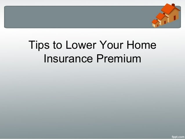 Tips to Lower Your Home   Insurance Premium