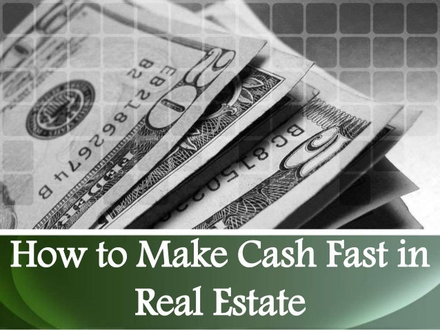 How to Make Cash Fast in Real Estate