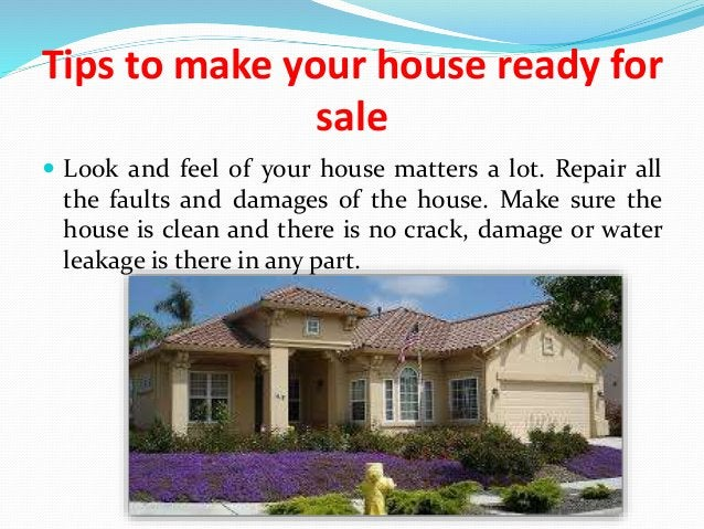 Tips to make your house ready for sale  Look and feel of your house matters a lot. Repair all the faults and damages of t...