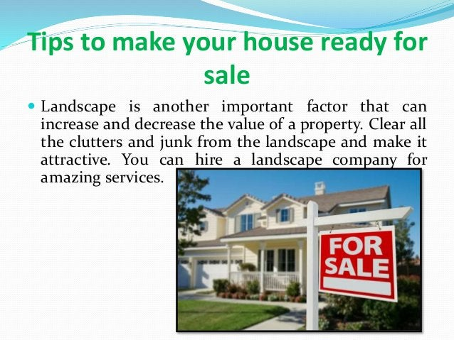 Tips to make your house ready for sale  Landscape is another important factor that can increase and decrease the value of...