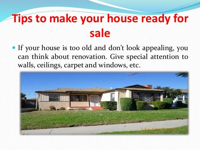 Tips to make your house ready for sale  If your house is too old and don't look appealing, you can think about renovation...