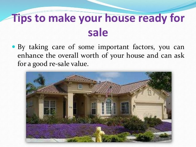 Tips to make your house ready for sale  By taking care of some important factors, you can enhance the overall worth of yo...