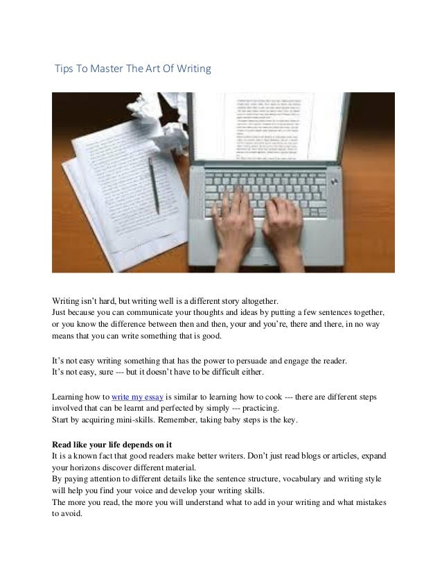 Tips To Master The Art Of Writing Writing isn't hard, but writing well is a different story altogether. Just because you c...