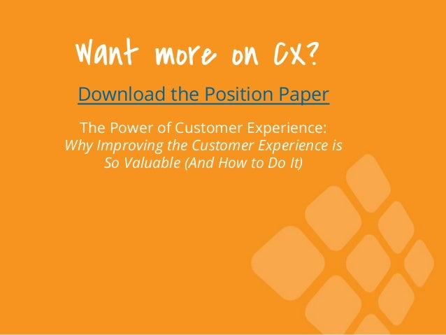 Want more on CX? Download the Position Paper The Power of Customer Experience: Why Improving the Customer Experience is So...