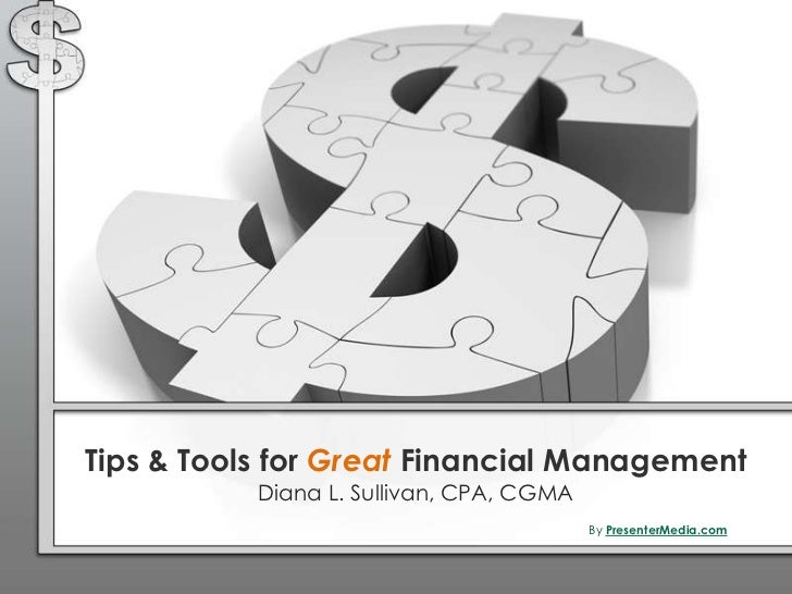 Tips & Tools for Great Financial Management           Diana L. Sullivan, CPA, CGMA                                        ...