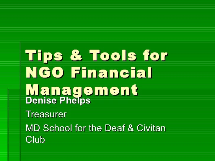 Tips & Tools for NGO Financial Management  Denise Phelps Treasurer MD School for the Deaf & Civitan Club