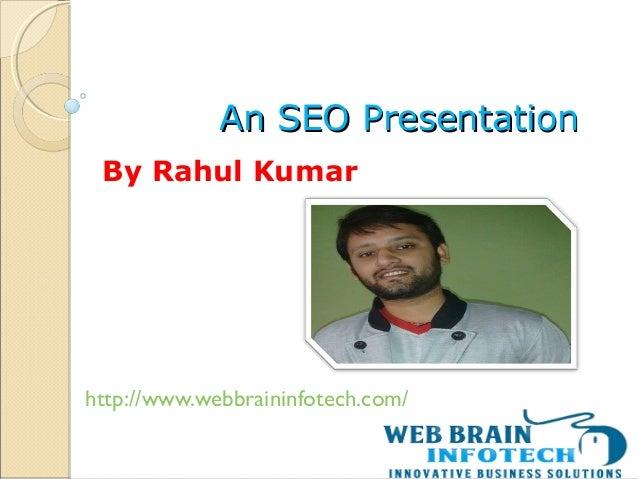 An SEO PresentationAn SEO Presentation http://www.webbraininfotech.com/ By Rahul Kumar